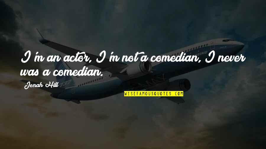 Franciscan Quotes By Jonah Hill: I'm an actor, I'm not a comedian, I