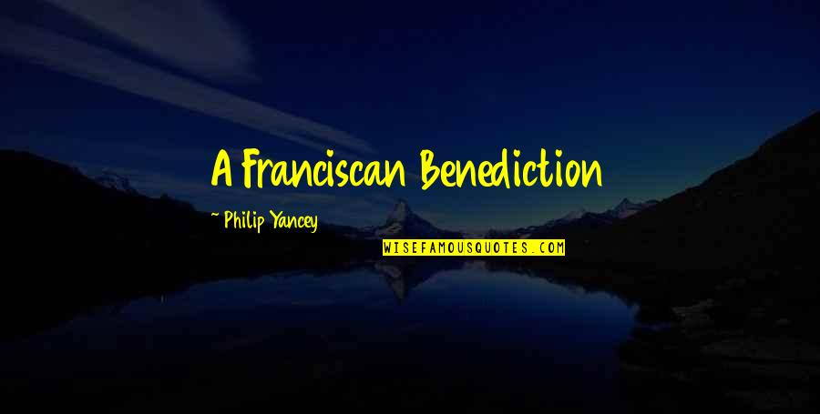 Franciscan Quotes By Philip Yancey: A Franciscan Benediction