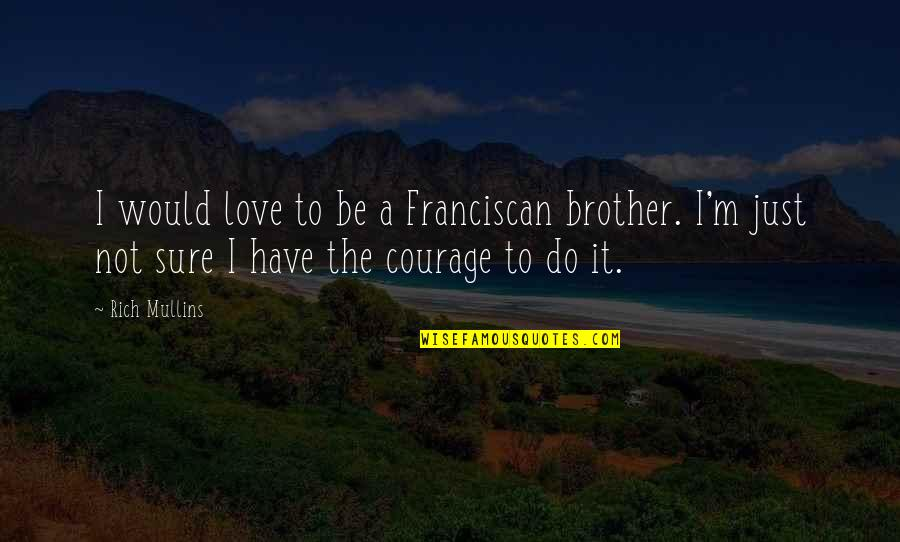 Franciscan Quotes By Rich Mullins: I would love to be a Franciscan brother.