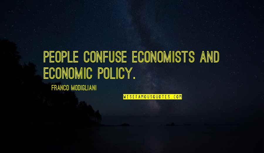 Franco Modigliani Quotes By Franco Modigliani: People confuse economists and economic policy.
