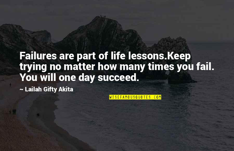 Francois Arnaud Quotes By Lailah Gifty Akita: Failures are part of life lessons.Keep trying no