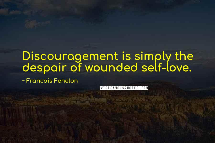 Francois Fenelon quotes: Discouragement is simply the despair of wounded self-love.