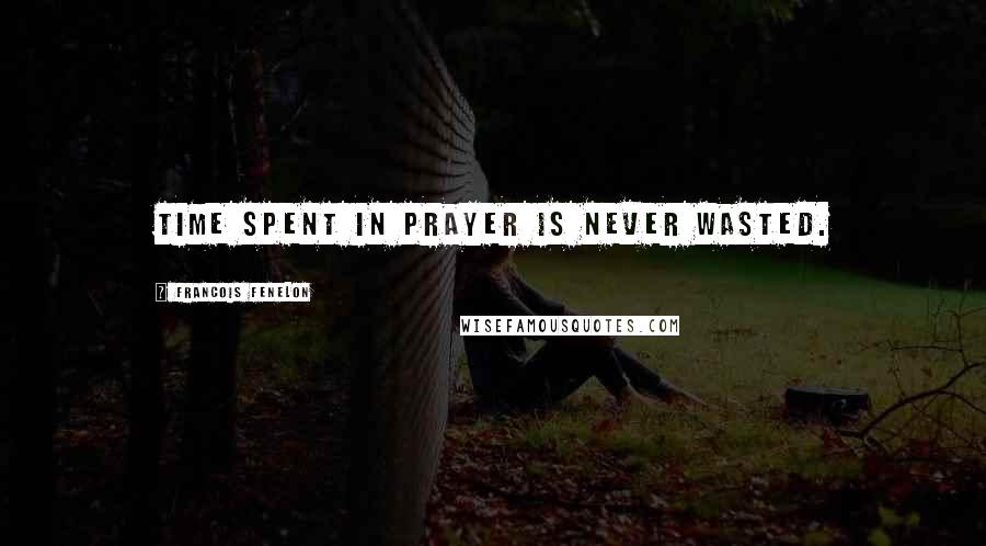 Francois Fenelon quotes: Time spent in prayer is never wasted.