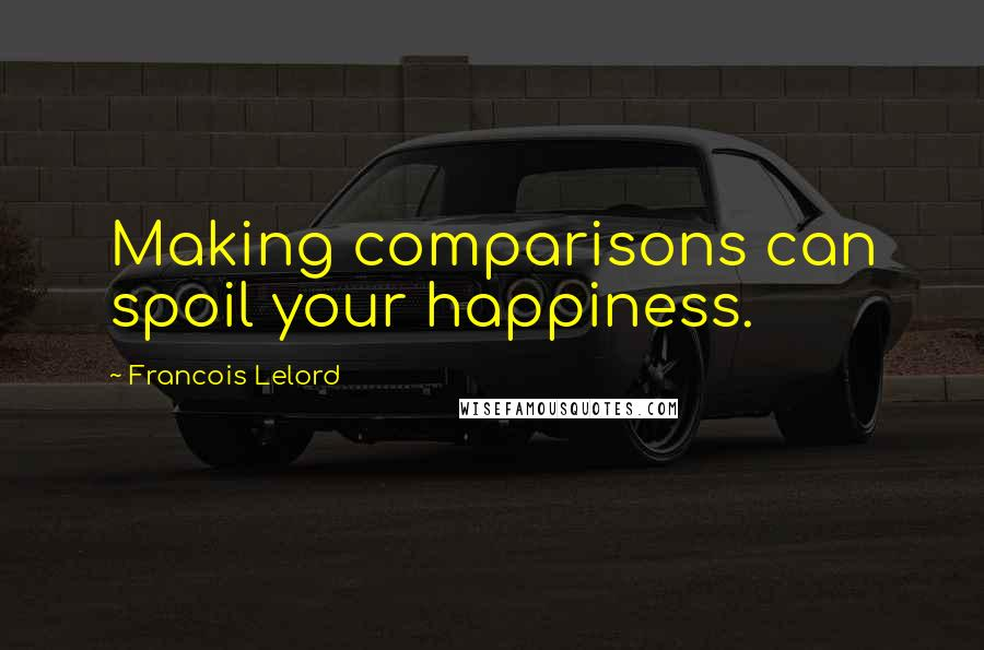 Francois Lelord quotes: Making comparisons can spoil your happiness.