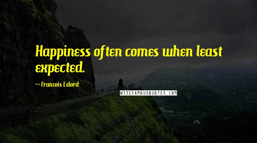 Francois Lelord quotes: Happiness often comes when least expected.