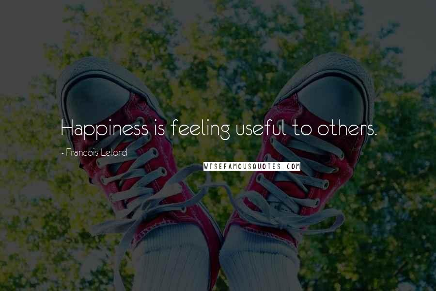 Francois Lelord quotes: Happiness is feeling useful to others.