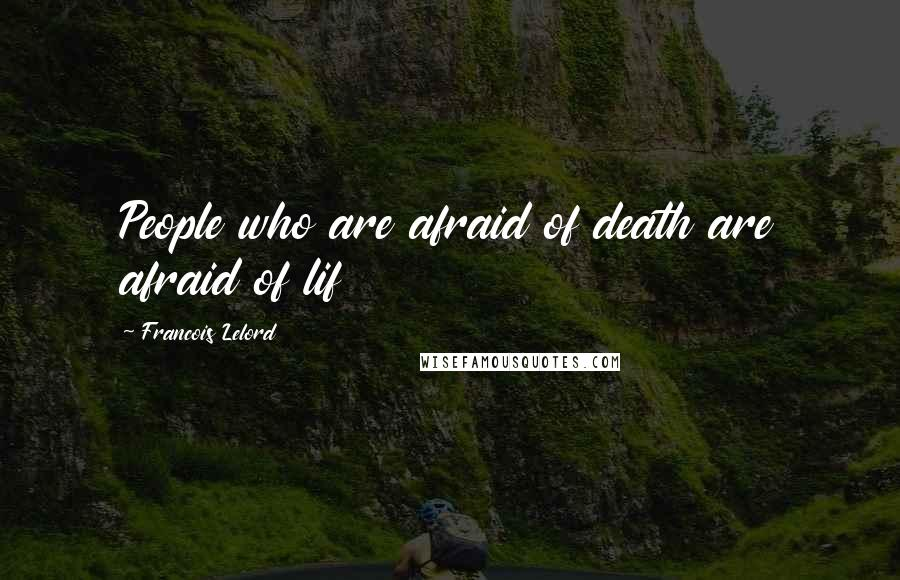 Francois Lelord quotes: People who are afraid of death are afraid of lif