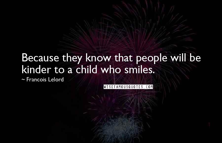 Francois Lelord quotes: Because they know that people will be kinder to a child who smiles.