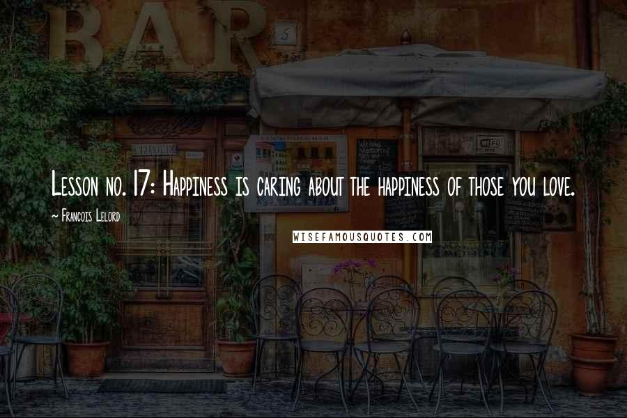 Francois Lelord quotes: Lesson no. 17: Happiness is caring about the happiness of those you love.