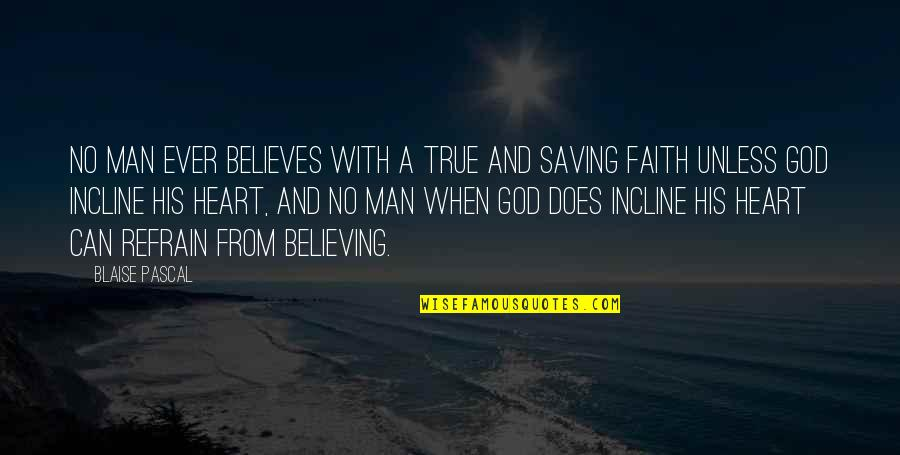 Francois Villon Quotes By Blaise Pascal: No man ever believes with a true and