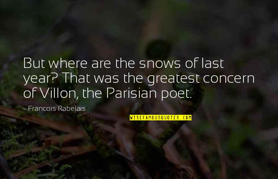 Francois Villon Quotes By Francois Rabelais: But where are the snows of last year?