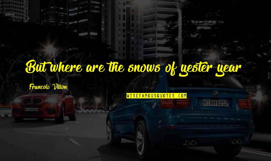 Francois Villon Quotes By Francois Villon: But where are the snows of yester year?
