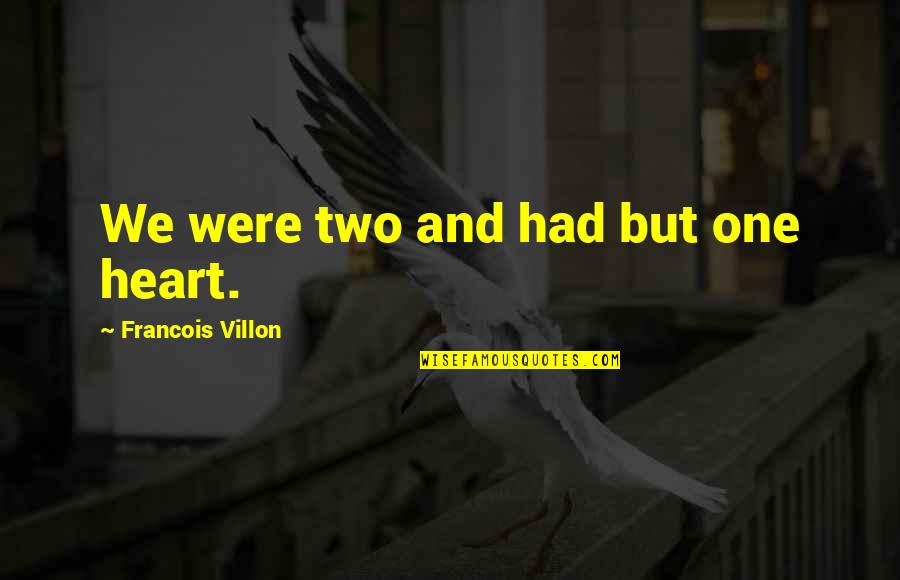 Francois Villon Quotes By Francois Villon: We were two and had but one heart.