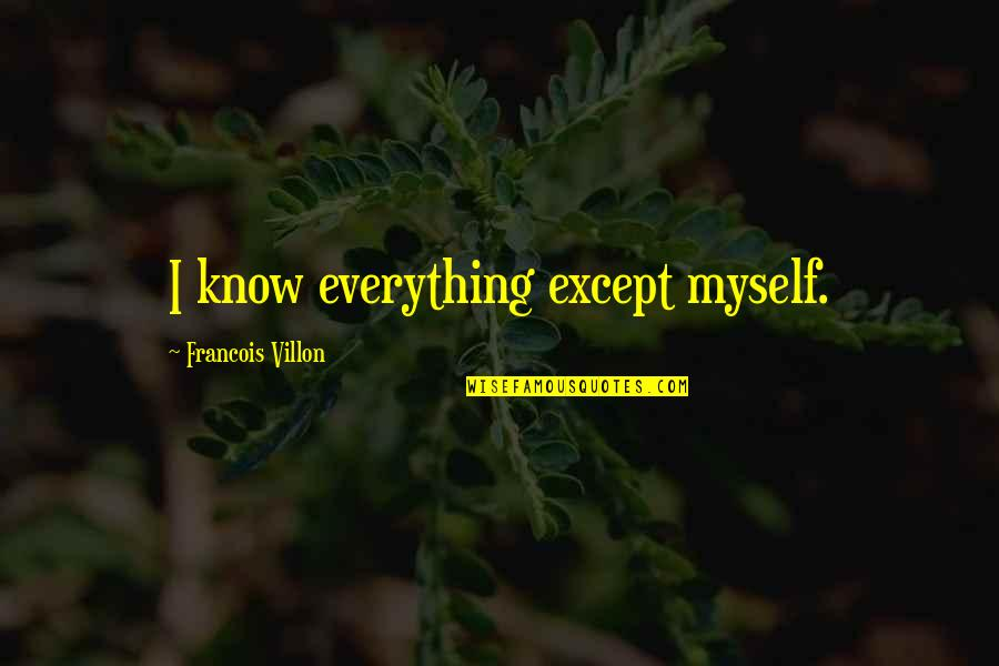 Francois Villon Quotes By Francois Villon: I know everything except myself.