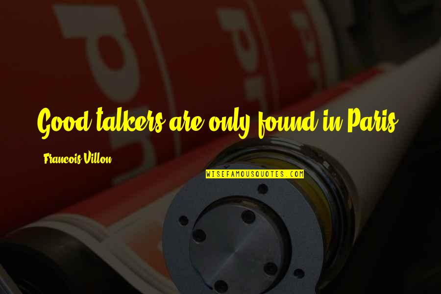 Francois Villon Quotes By Francois Villon: Good talkers are only found in Paris.