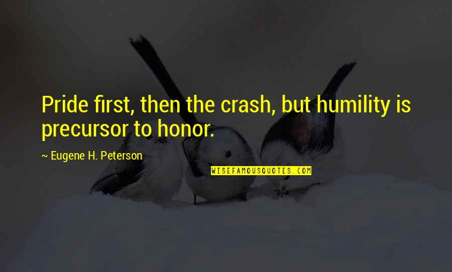 Francona Quotes By Eugene H. Peterson: Pride first, then the crash, but humility is