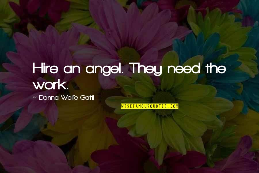 Francophones Quotes By Donna Wolfe Gatti: Hire an angel. They need the work.