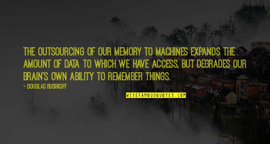 Francophones Quotes By Douglas Rushkoff: The outsourcing of our memory to machines expands