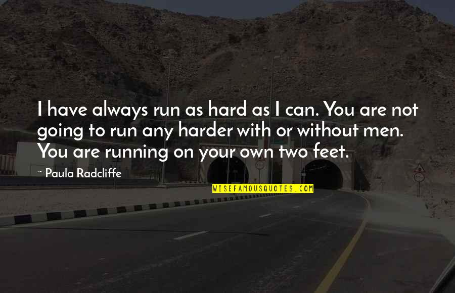 Francophones Quotes By Paula Radcliffe: I have always run as hard as I