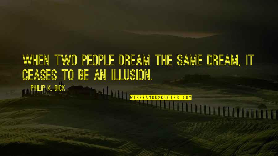 Francophones Quotes By Philip K. Dick: When two people dream the same dream, it