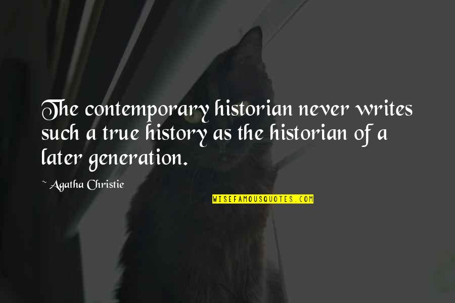 Frank Alpine Quotes By Agatha Christie: The contemporary historian never writes such a true