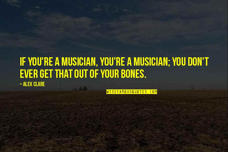 Frank Alpine Quotes By Alex Clare: If you're a musician, you're a musician; you