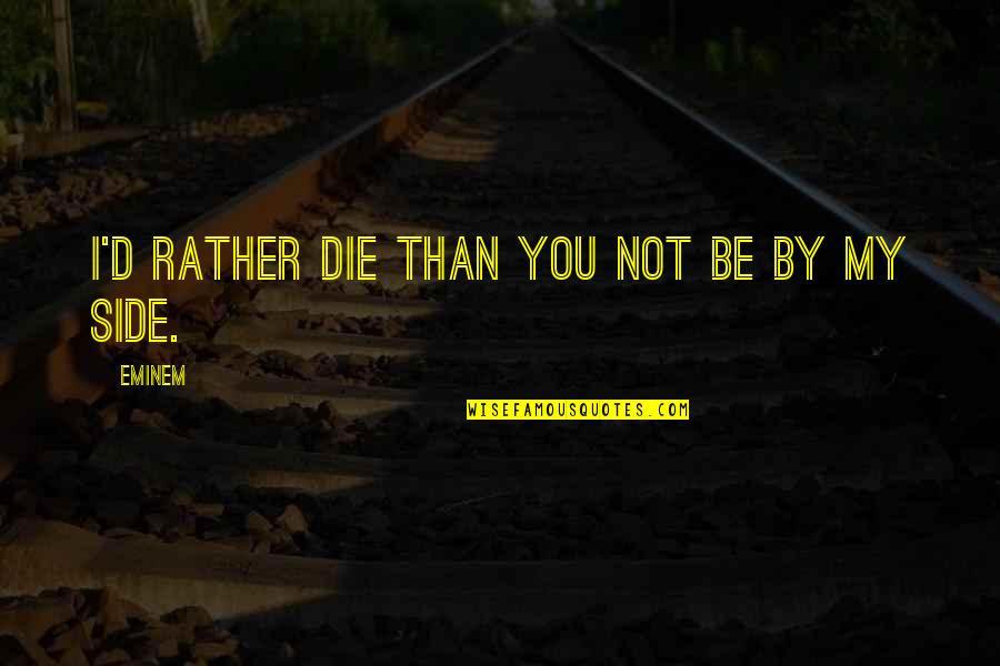 Frank Alpine Quotes By Eminem: I'd rather die than you not be by