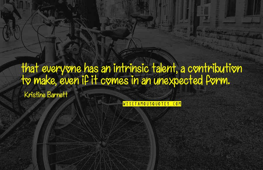 Frank Alpine Quotes By Kristine Barnett: that everyone has an intrinsic talent, a contribution