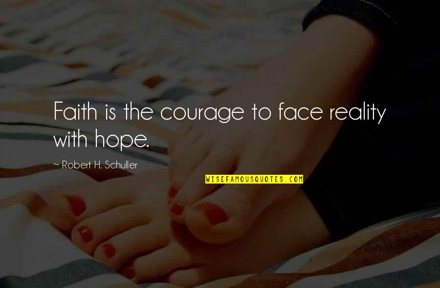Frank Alpine Quotes By Robert H. Schuller: Faith is the courage to face reality with