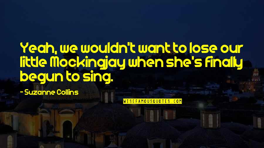 Frank Alpine Quotes By Suzanne Collins: Yeah, we wouldn't want to lose our little