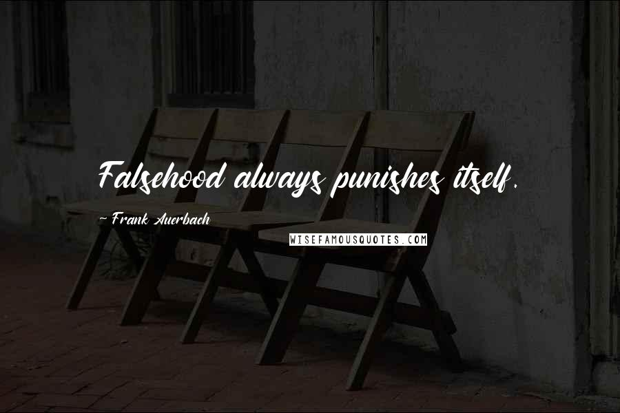 Frank Auerbach quotes: Falsehood always punishes itself.