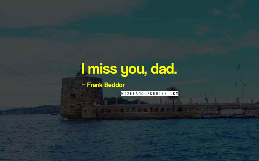 Frank Beddor quotes: I miss you, dad.