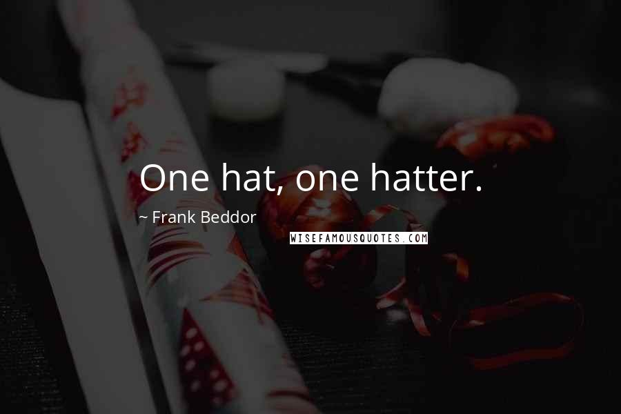 Frank Beddor quotes: One hat, one hatter.