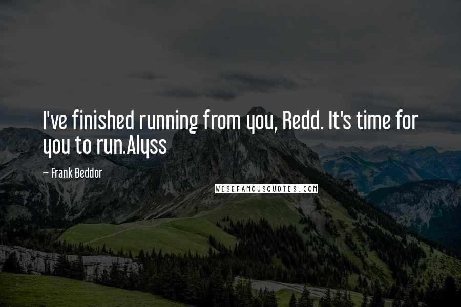 Frank Beddor quotes: I've finished running from you, Redd. It's time for you to run.Alyss