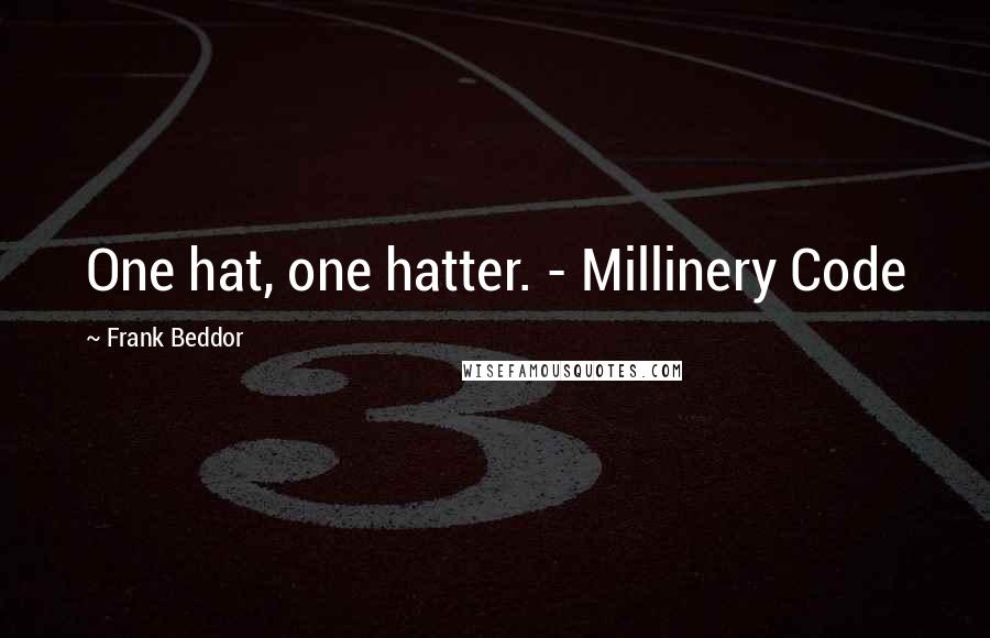 Frank Beddor quotes: One hat, one hatter. - Millinery Code