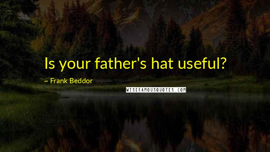 Frank Beddor quotes: Is your father's hat useful?
