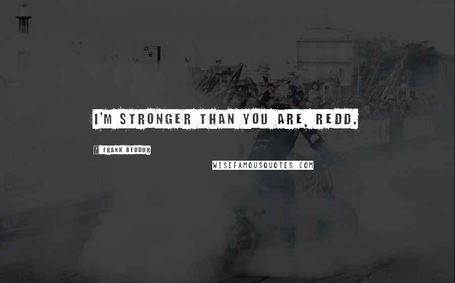 Frank Beddor quotes: I'm stronger than you are, Redd.