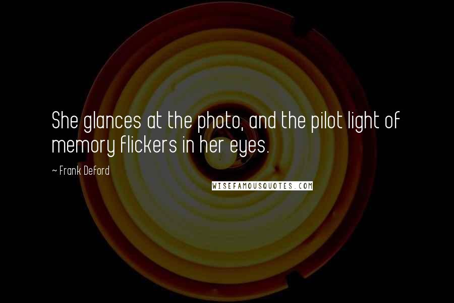 Frank Deford quotes: She glances at the photo, and the pilot light of memory flickers in her eyes.