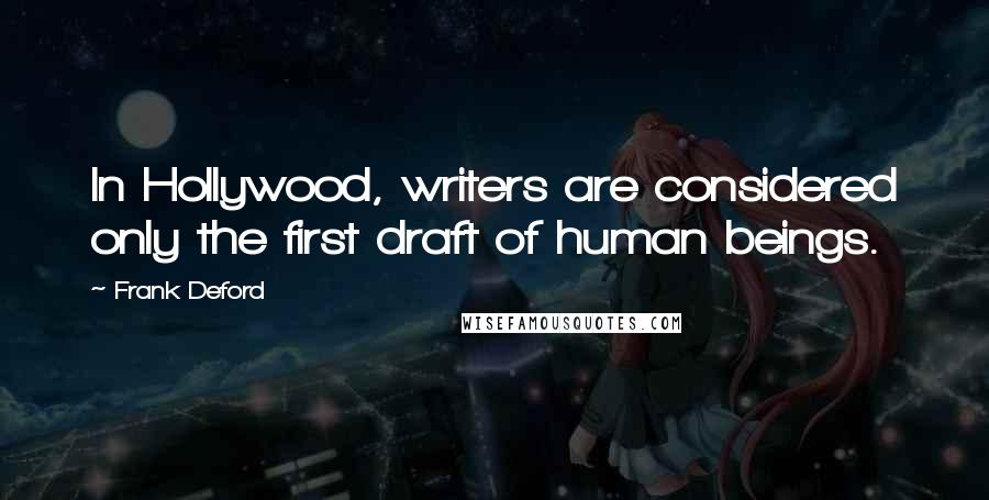 Frank Deford quotes: In Hollywood, writers are considered only the first draft of human beings.