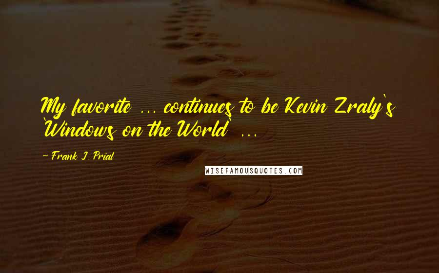 Frank J. Prial quotes: My favorite ... continues to be Kevin Zraly's 'Windows on the World' ...
