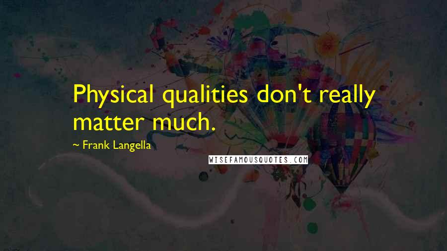 Frank Langella quotes: Physical qualities don't really matter much.