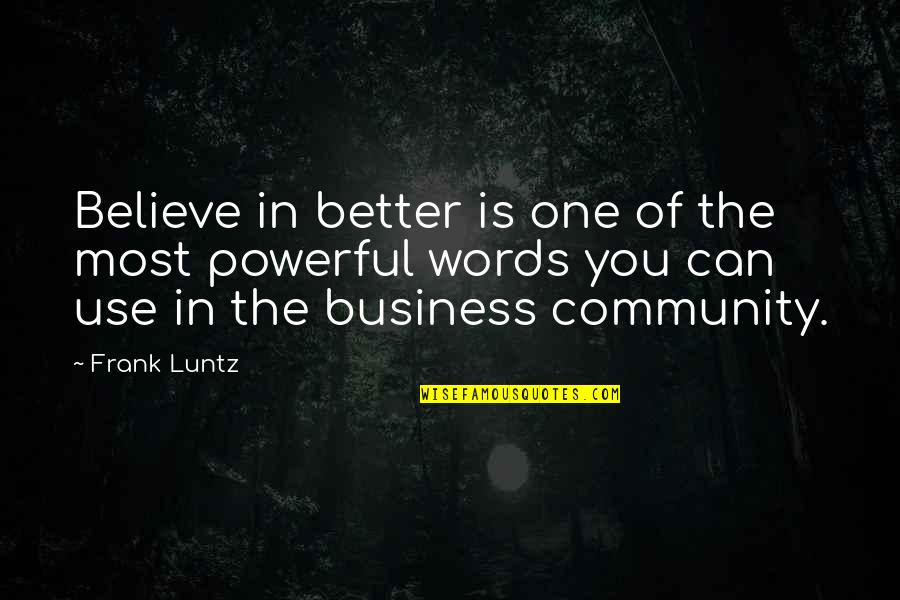 Frank Luntz Quotes By Frank Luntz: Believe in better is one of the most