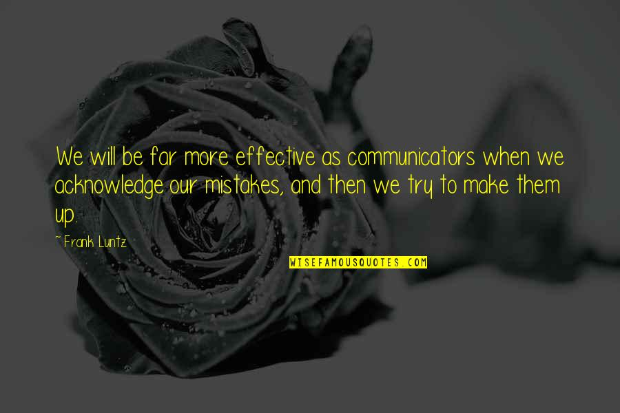Frank Luntz Quotes By Frank Luntz: We will be far more effective as communicators