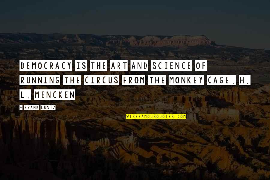 Frank Luntz Quotes By Frank Luntz: Democracy is the art and science of running