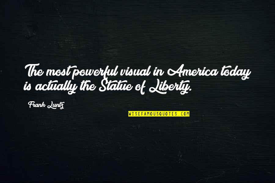 Frank Luntz Quotes By Frank Luntz: The most powerful visual in America today is