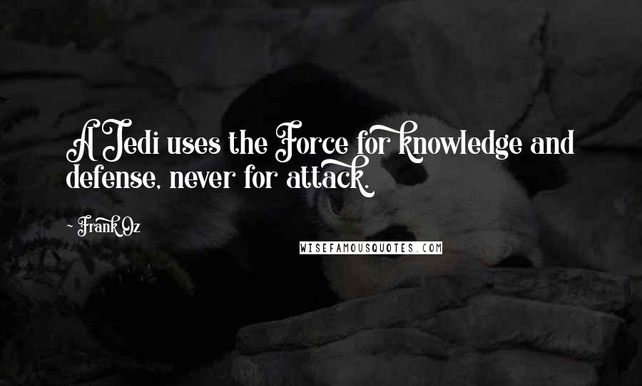 Frank Oz quotes: A Jedi uses the Force for knowledge and defense, never for attack.
