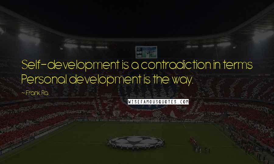 Frank Ra quotes: Self-development is a contradiction in terms Personal development is the way.