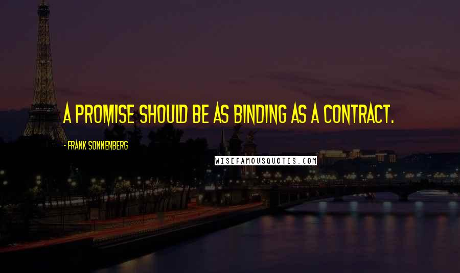 Frank Sonnenberg quotes: A promise should be as binding as a contract.