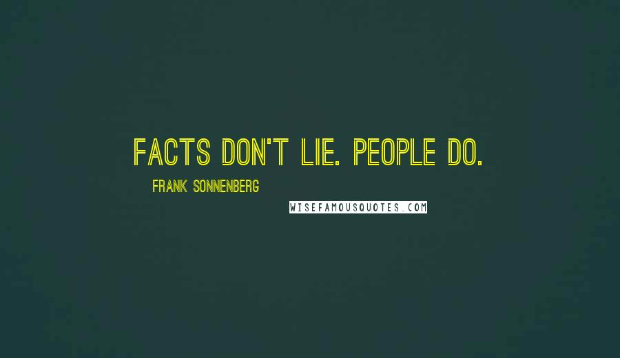Frank Sonnenberg quotes: Facts don't lie. People do.