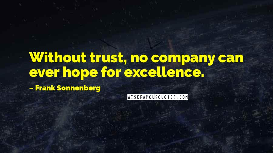 Frank Sonnenberg quotes: Without trust, no company can ever hope for excellence.